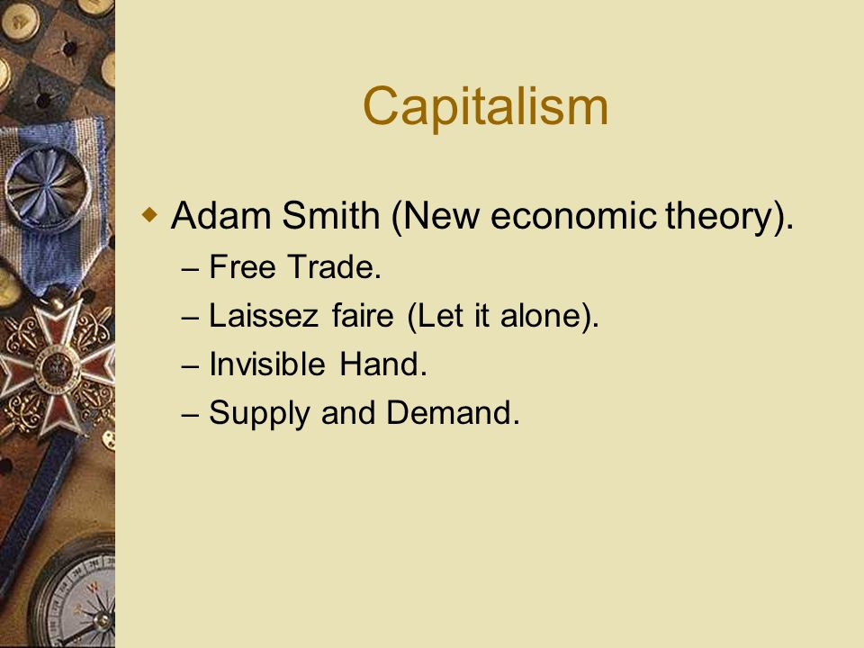 Capitalism Adam Smith (New economic theory). Free Trade.