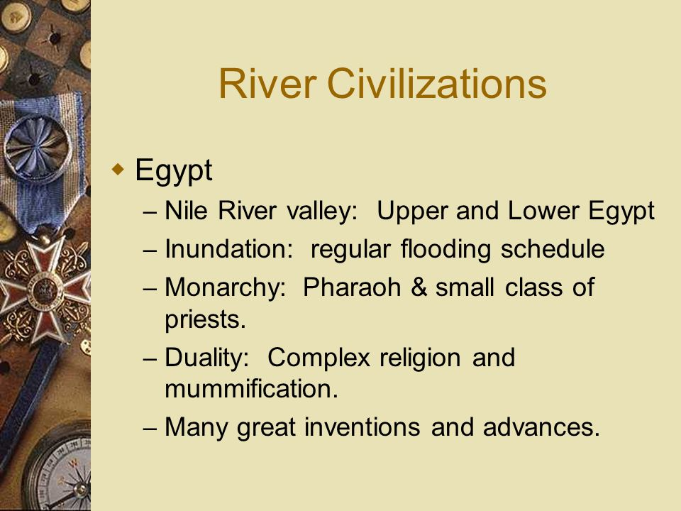 River Civilizations Egypt Nile River valley: Upper and Lower Egypt