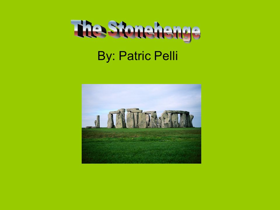The Stonehenge By: Patric Pelli