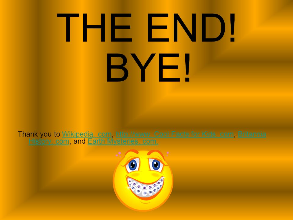 THE END. BYE. Thank you to Wikipedia. com, http://www.