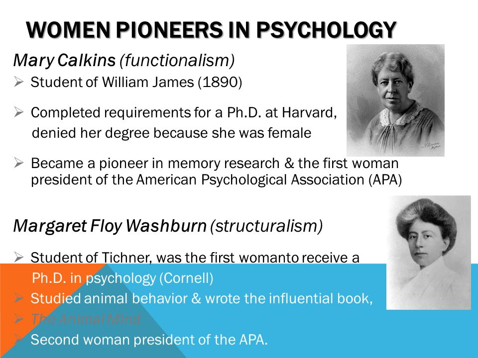 women in psychology mary calkins Mary calkins not only made countless contributions to the field of psychology, her perseverance changed many perceptions resulting in her indirectly becoming a champion for women's rights and equality.