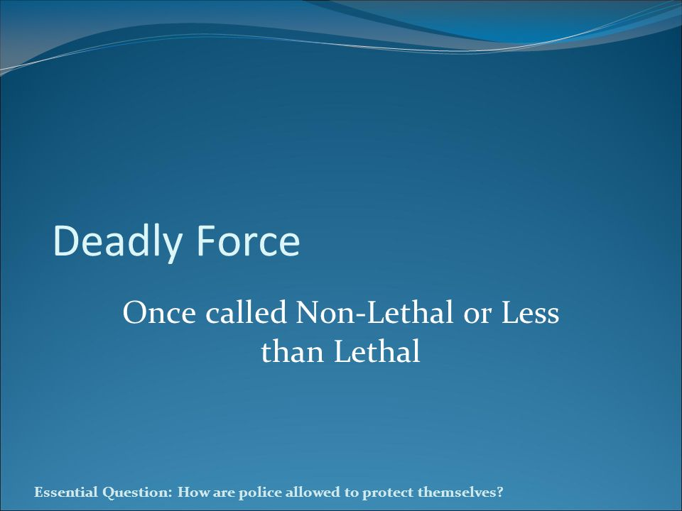 Once called Non-Lethal or Less than Lethal