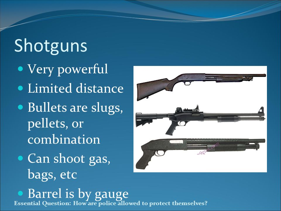 Shotguns Very powerful Limited distance