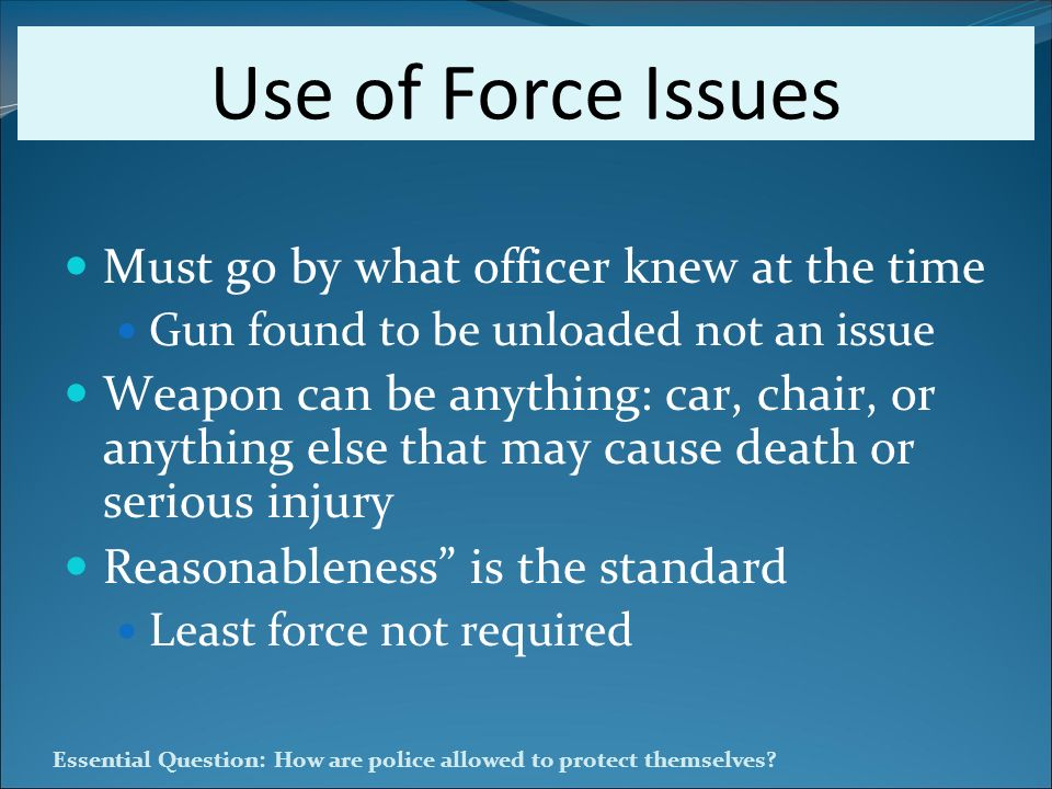 Use of Force Issues Must go by what officer knew at the time