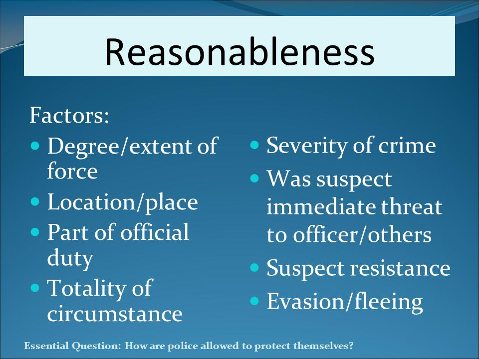 Reasonableness Factors: Degree/extent of force Severity of crime