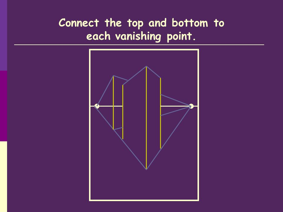 Connect the top and bottom to each vanishing point.