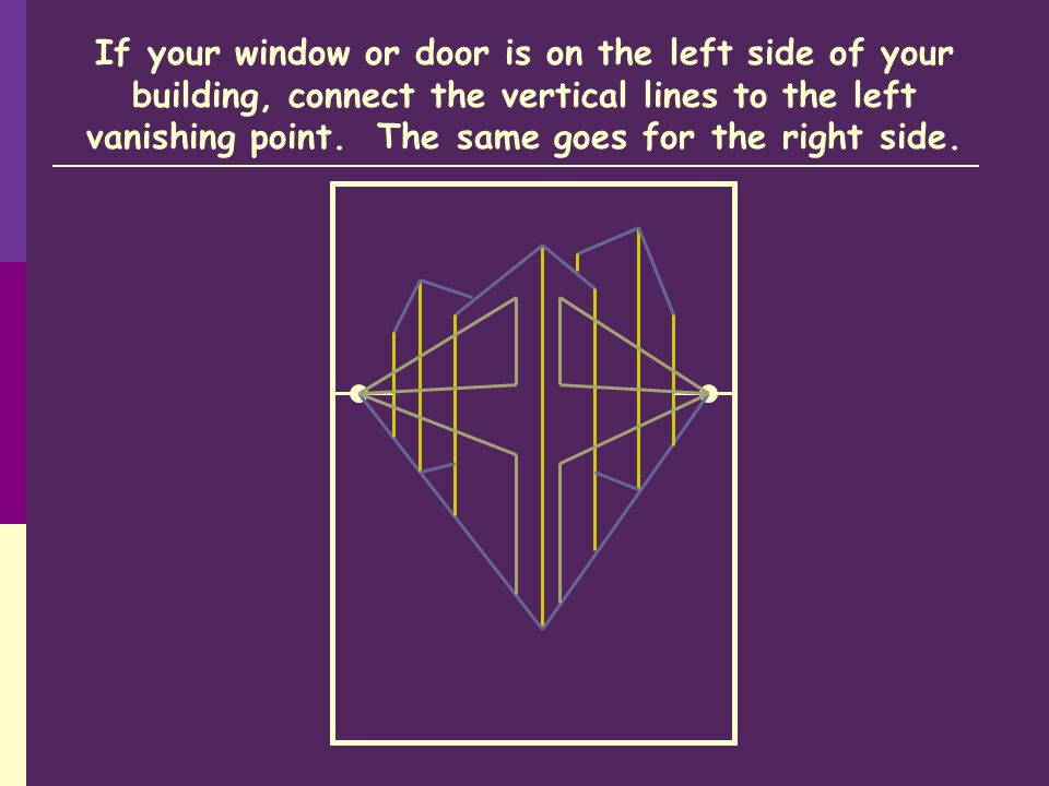 If your window or door is on the left side of your building, connect the vertical lines to the left vanishing point.