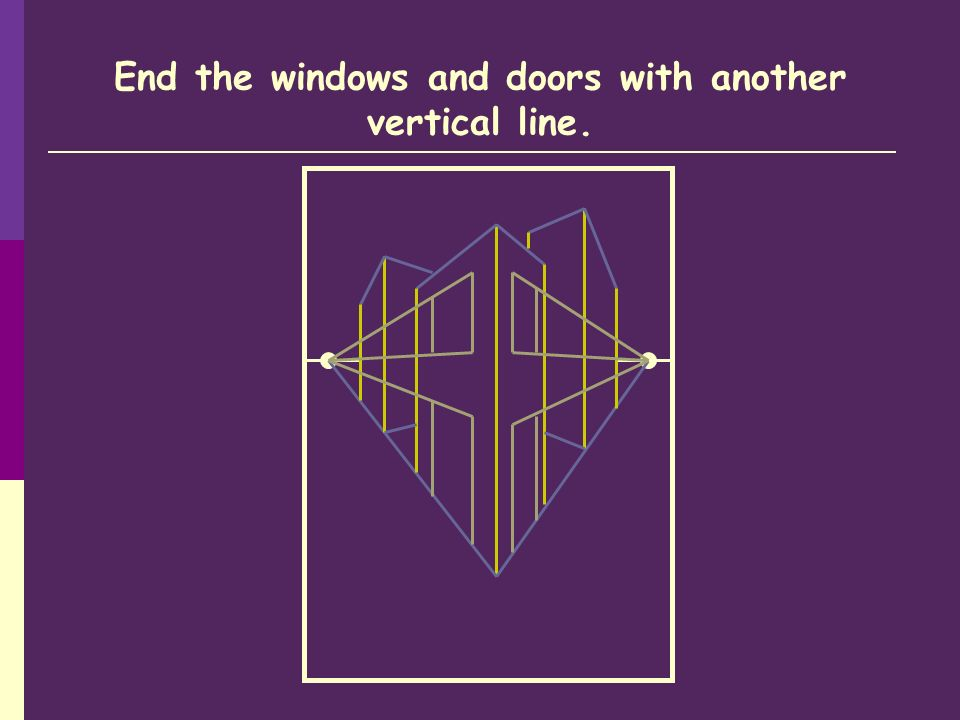 End the windows and doors with another vertical line.
