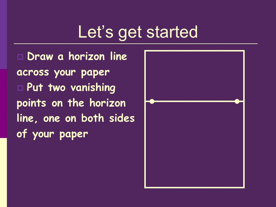 Let's get started Draw a horizon line across your paper