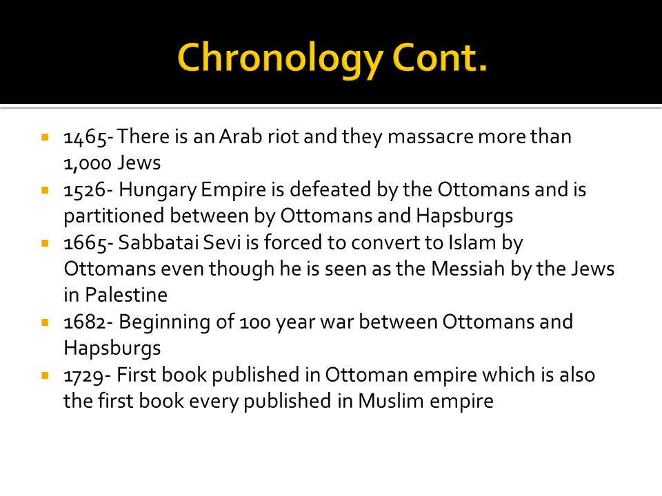 Chronology Cont. 1465- There is an Arab riot and they massacre more than 1,000 Jews.