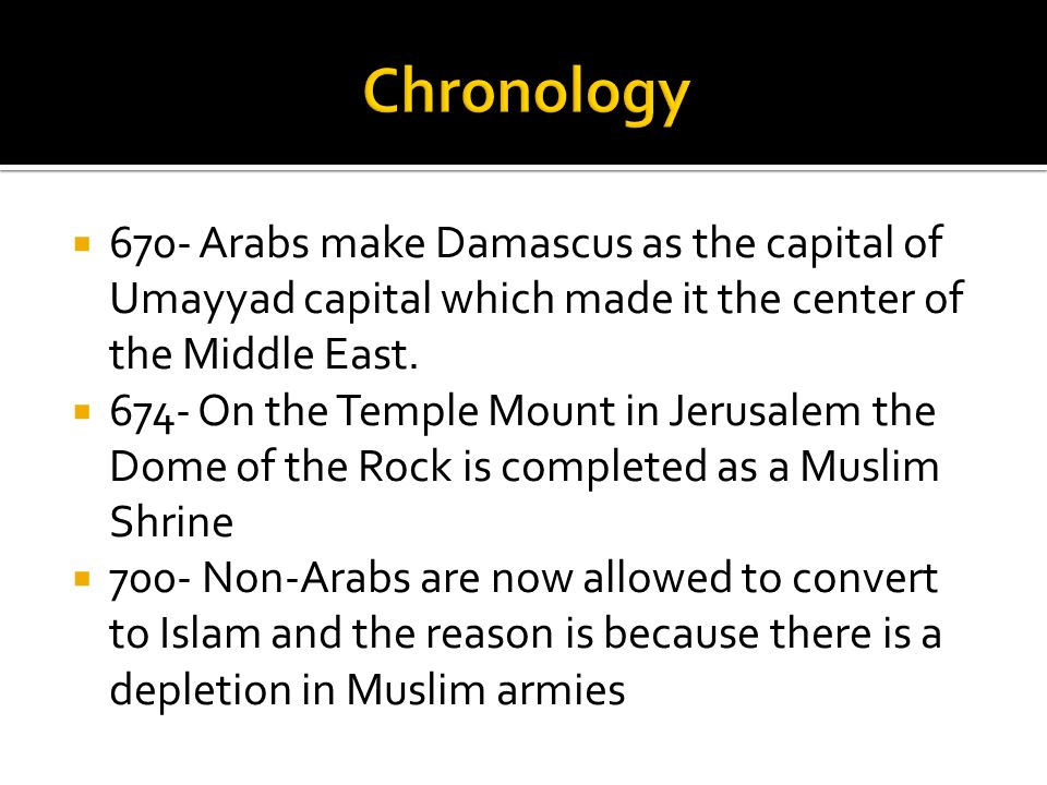 Chronology 670- Arabs make Damascus as the capital of Umayyad capital which made it the center of the Middle East.