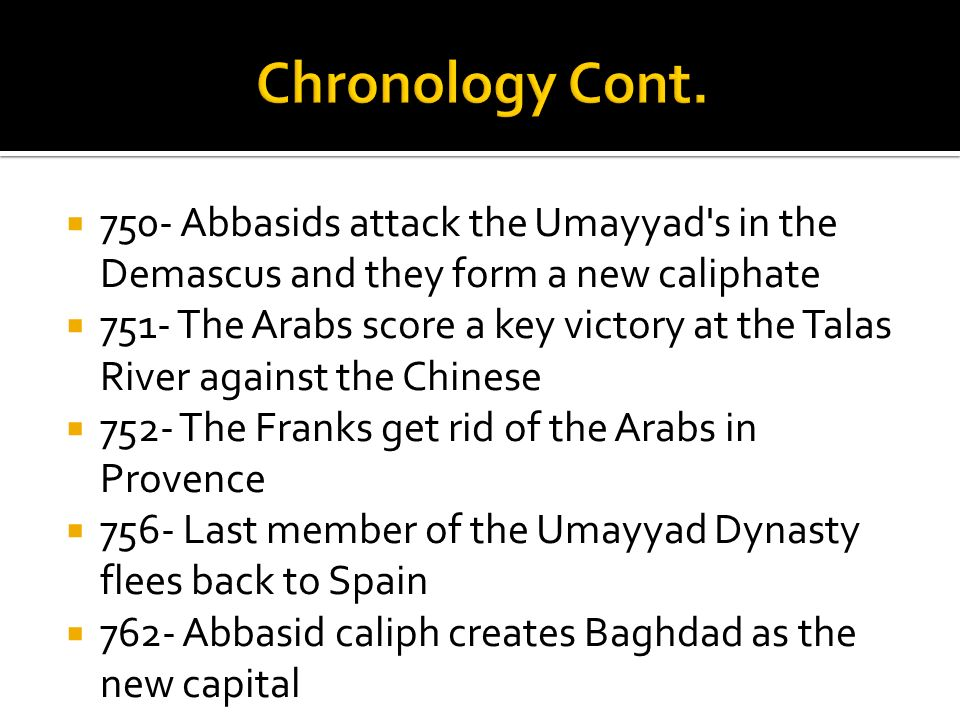 Chronology Cont. 750- Abbasids attack the Umayyad s in the Demascus and they form a new caliphate.
