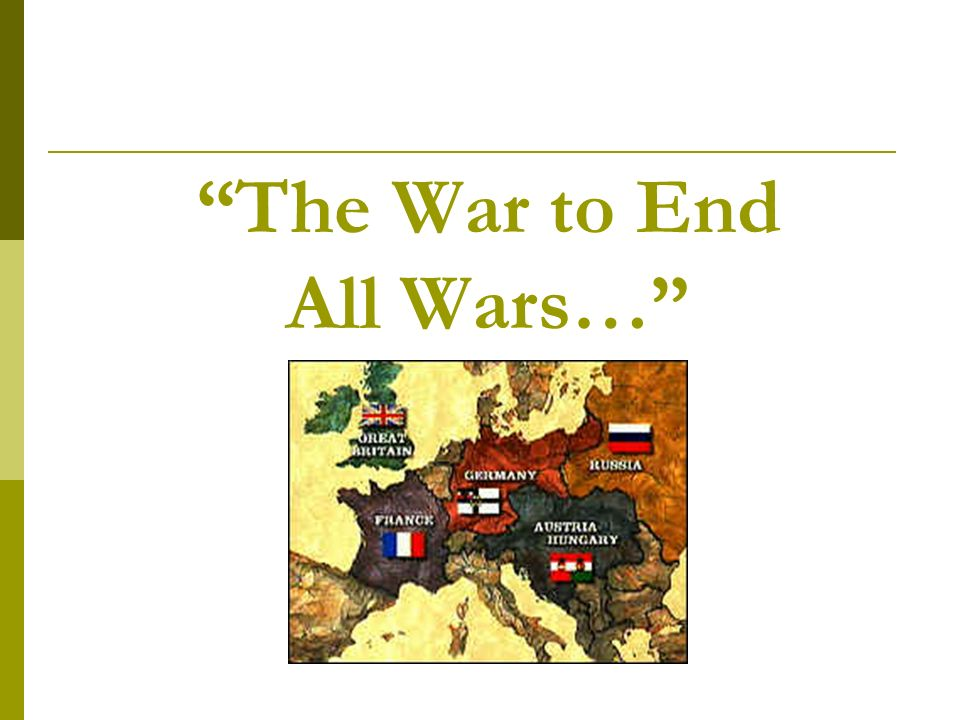 The War to End All Wars…