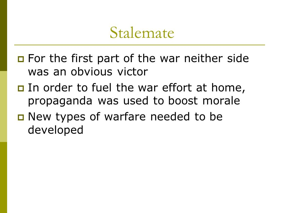 StalemateFor the first part of the war neither side was an obvious victor.