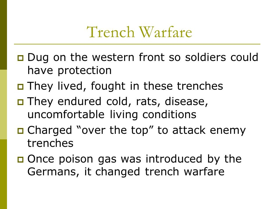 Trench Warfare Dug on the western front so soldiers could have protection. They lived, fought in these trenches.