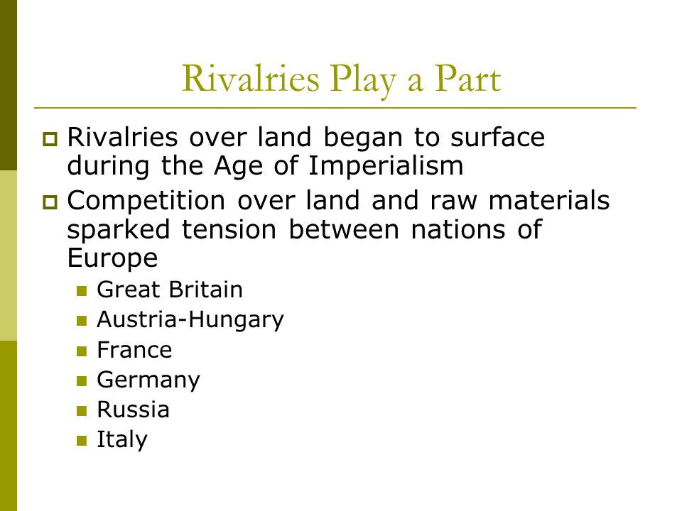 Rivalries Play a Part Rivalries over land began to surface during the Age of Imperialism.