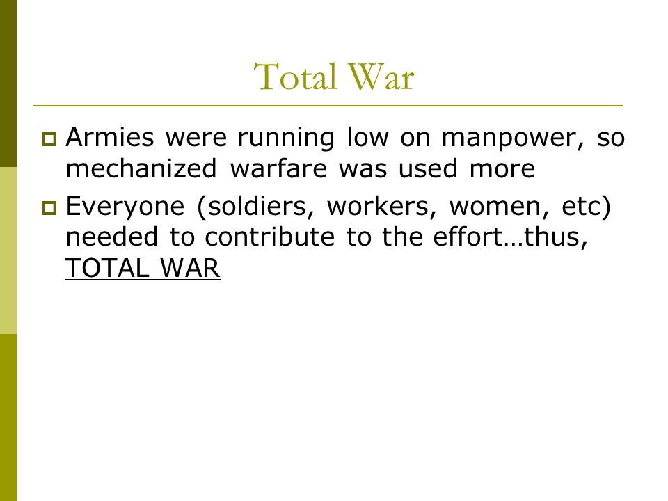 Total WarArmies were running low on manpower, so mechanized warfare was used more.