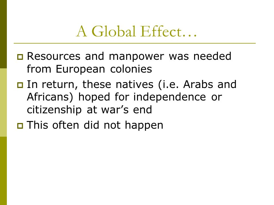 A Global Effect… Resources and manpower was needed from European colonies.