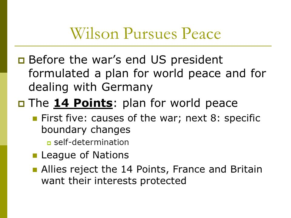 Wilson Pursues Peace Before the war's end US president formulated a plan for world peace and for dealing with Germany.