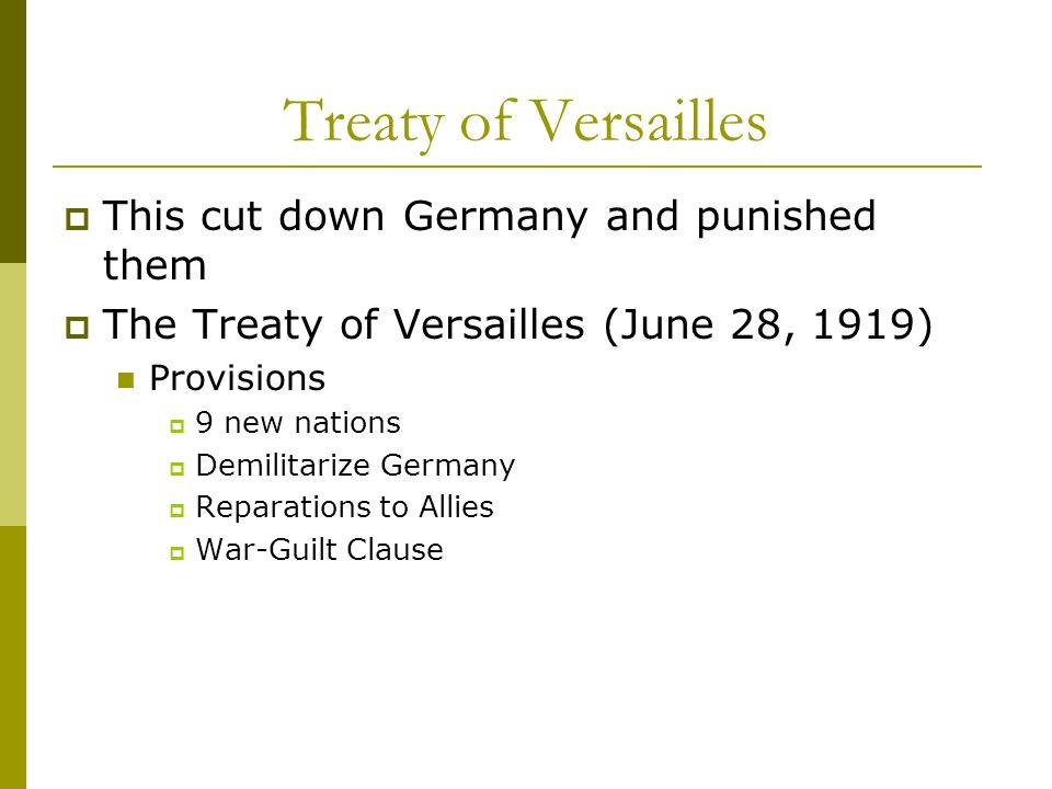 Treaty of Versailles This cut down Germany and punished them