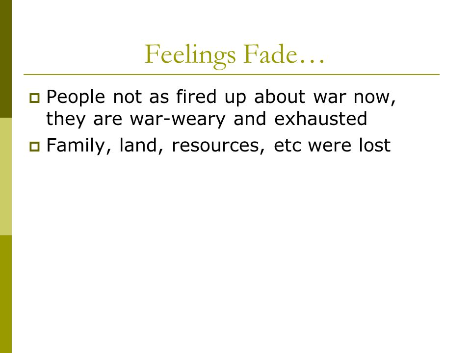 Feelings Fade…People not as fired up about war now, they are war-weary and exhausted.
