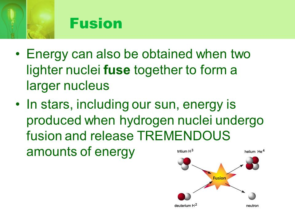 FusionEnergy can also be obtained when two lighter nuclei fuse together to form a larger nucleus.