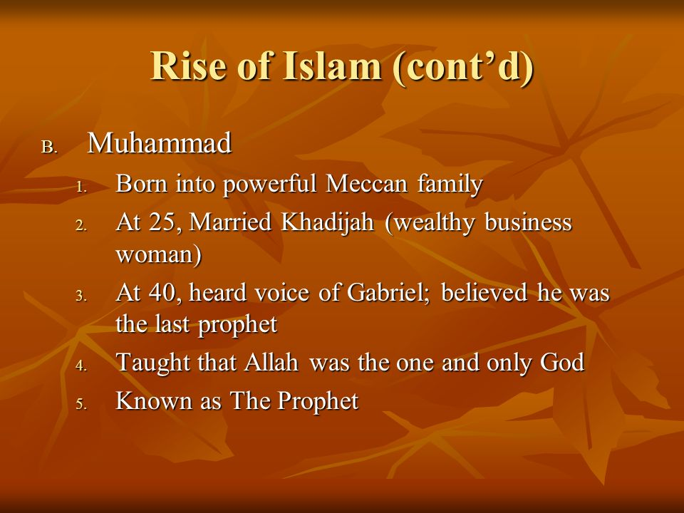 Rise of Islam (cont'd) Muhammad Born into powerful Meccan family