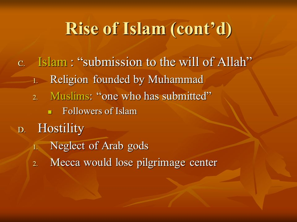 Rise of Islam (cont'd) Islam : submission to the will of Allah