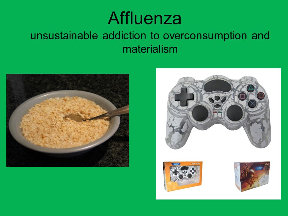 Affluenza unsustainable addiction to overconsumption and materialism