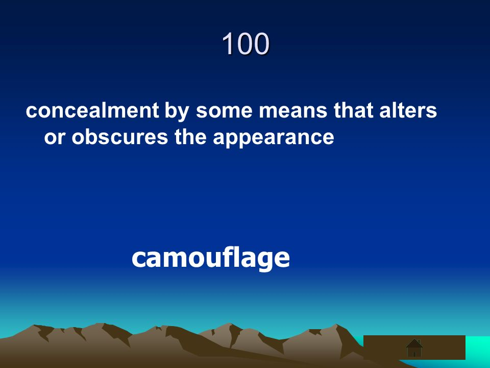 100 concealment by some means that alters or obscures the appearance camouflage