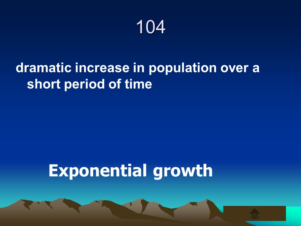 104 dramatic increase in population over a short period of time Exponential growth