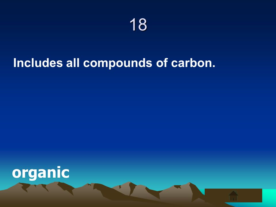 18 Includes all compounds of carbon. organic