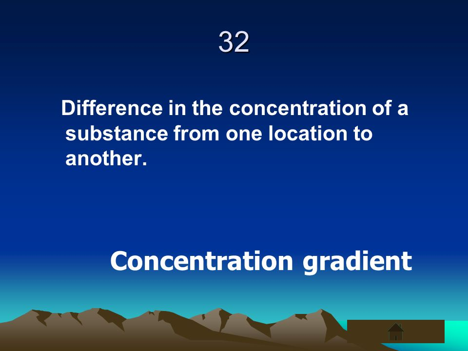 32 Concentration gradient