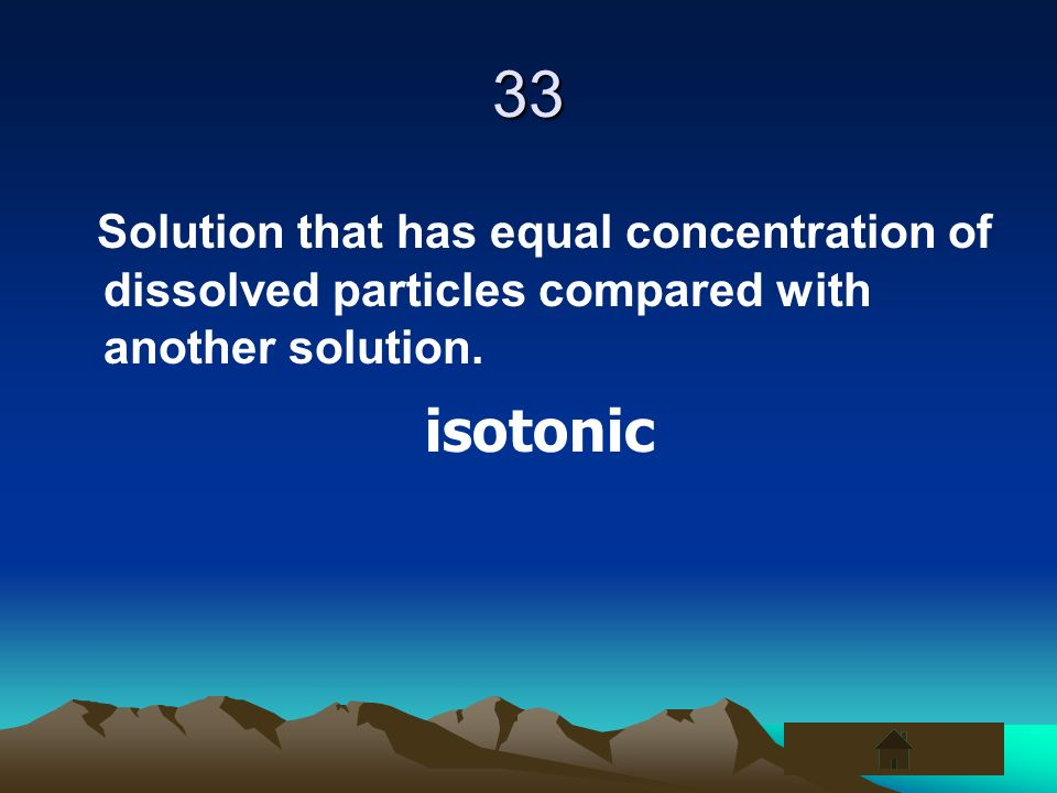 33Solution that has equal concentration of dissolved particles compared with another solution.