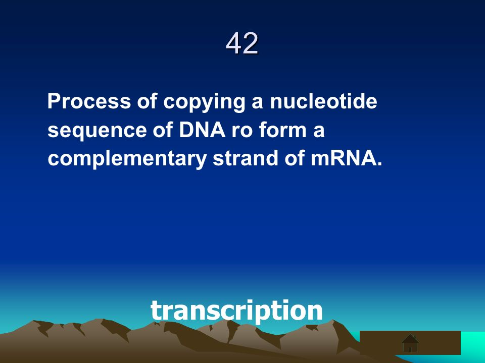 42Process of copying a nucleotide sequence of DNA ro form a complementary strand of mRNA.