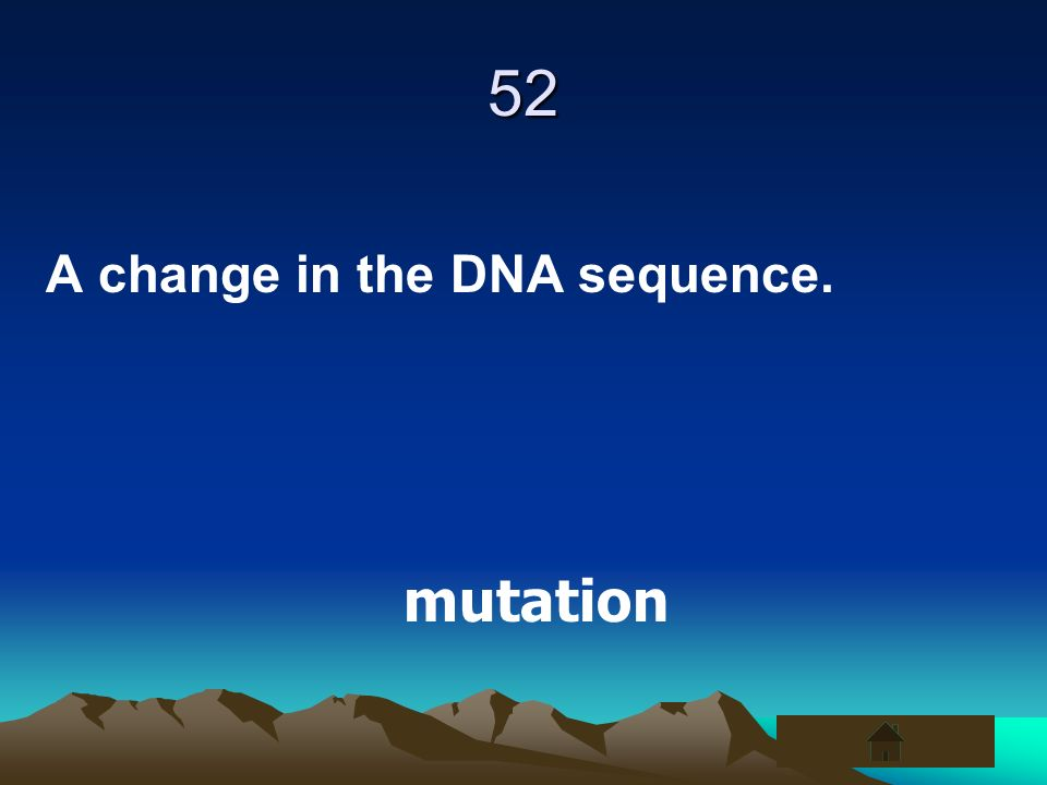 52 A change in the DNA sequence. mutation