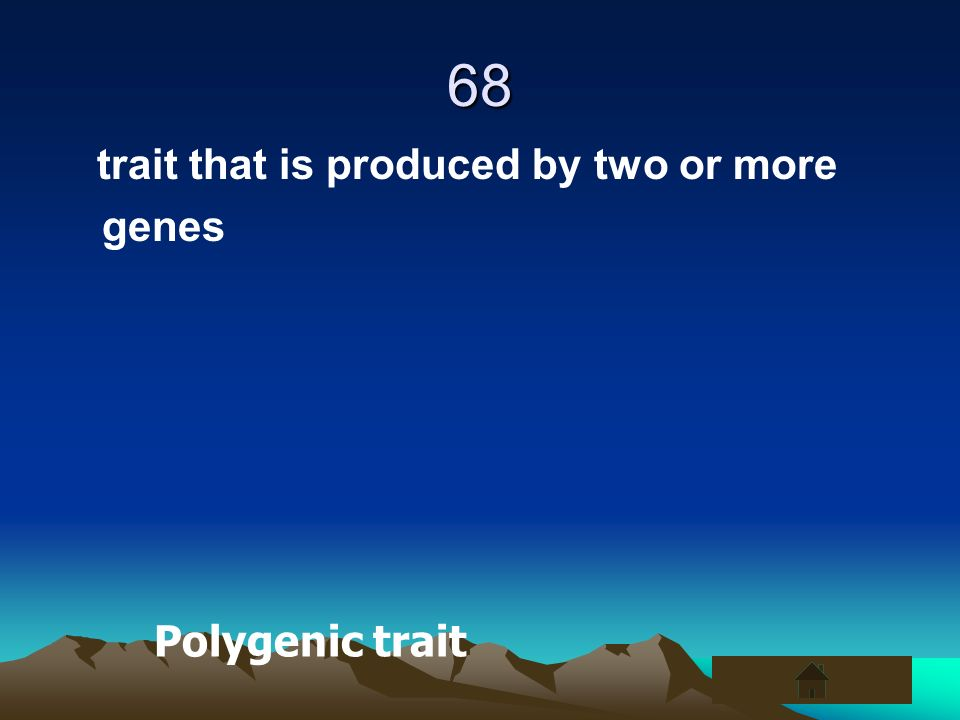 68 trait that is produced by two or more genes Polygenic trait