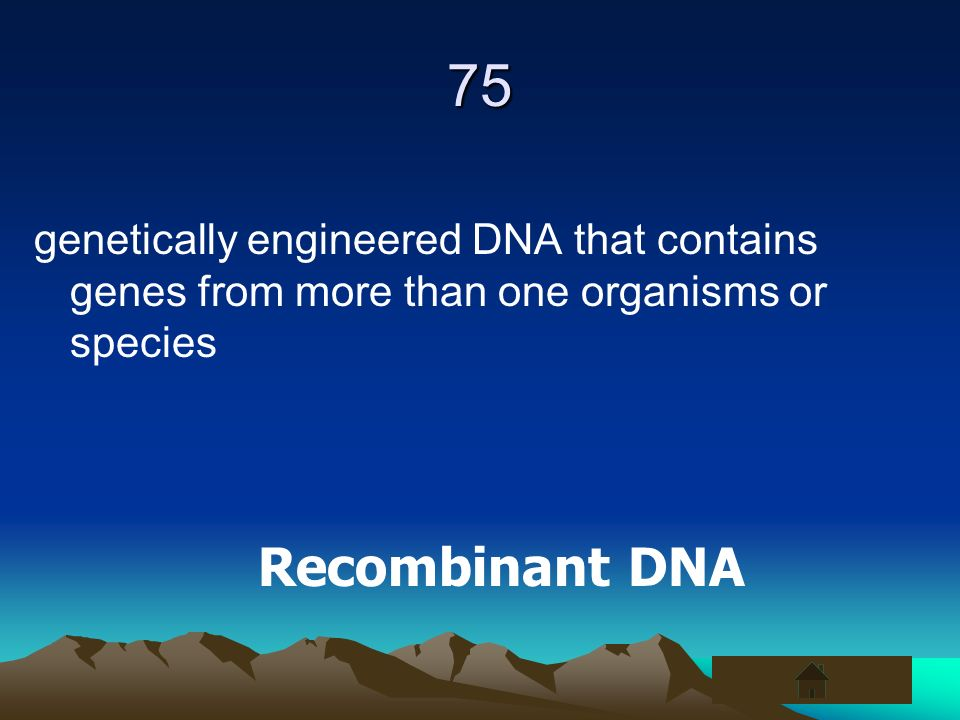 75 genetically engineered DNA that contains genes from more than one organisms or species.