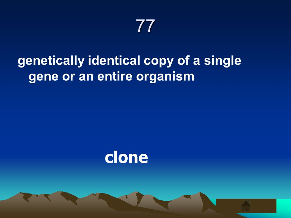 77 genetically identical copy of a single gene or an entire organism clone
