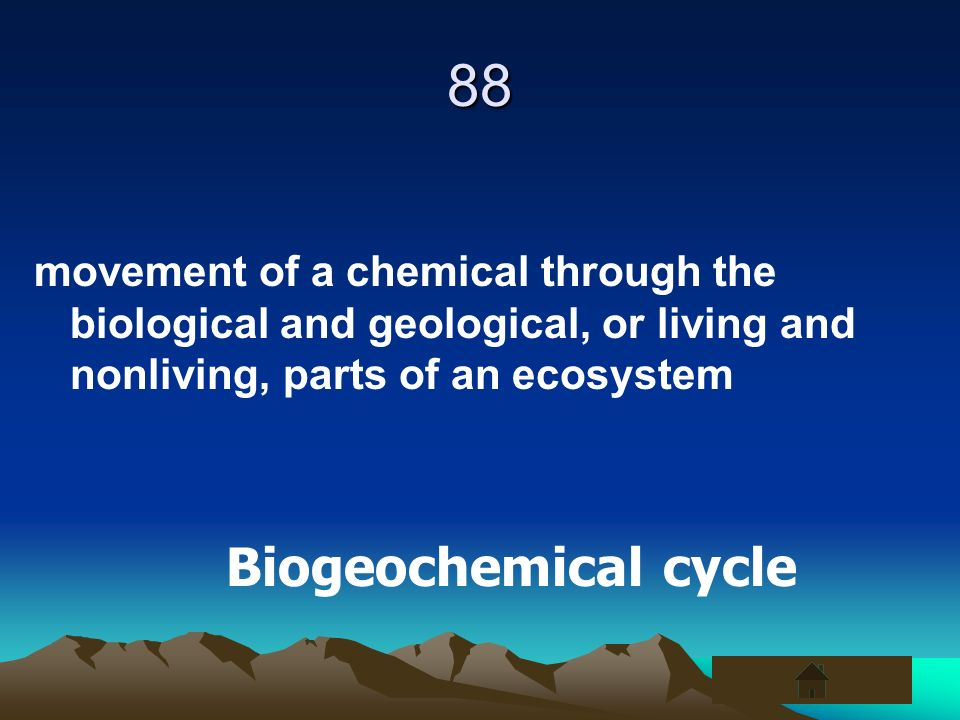 88 movement of a chemical through the biological and geological, or living and nonliving, parts of an ecosystem.