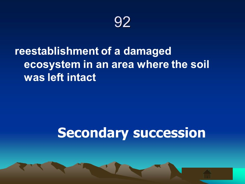 92 reestablishment of a damaged ecosystem in an area where the soil was left intact.