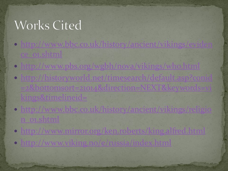 Works Cited http://www.bbc.co.uk/history/ancient/vikings/eviden ce_01.shtml. http://www.pbs.org/wgbh/nova/vikings/who.html.