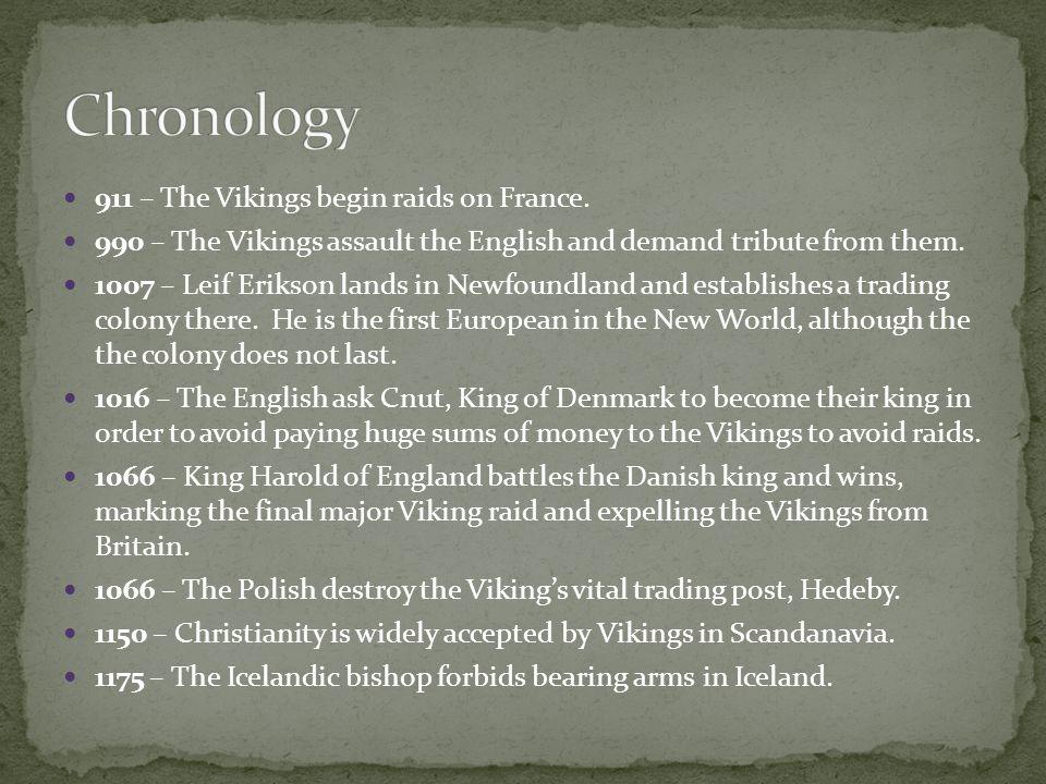 Chronology 911 – The Vikings begin raids on France.