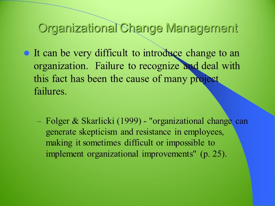 change management failures Failure reasons in change management are many and varied but one thing is very clear any organisational initiative that creates change - or has a significant change element to it - has a 70% chance of not achieving what was originally envisaged.