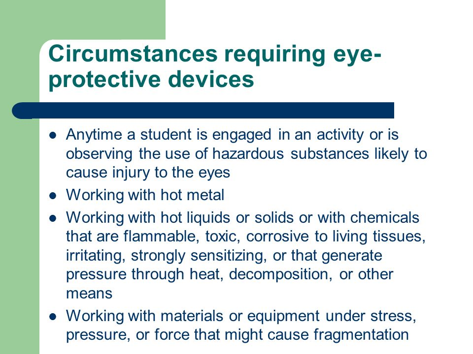 Circumstances requiring eye-protective devices
