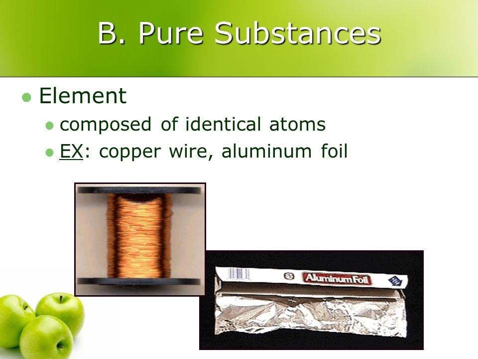 B. Pure Substances Element composed of identical atoms