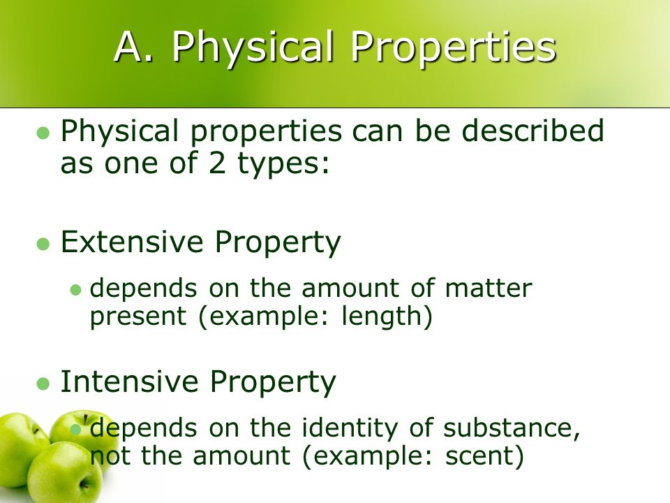 A. Physical PropertiesPhysical properties can be described as one of 2 types: Extensive Property.
