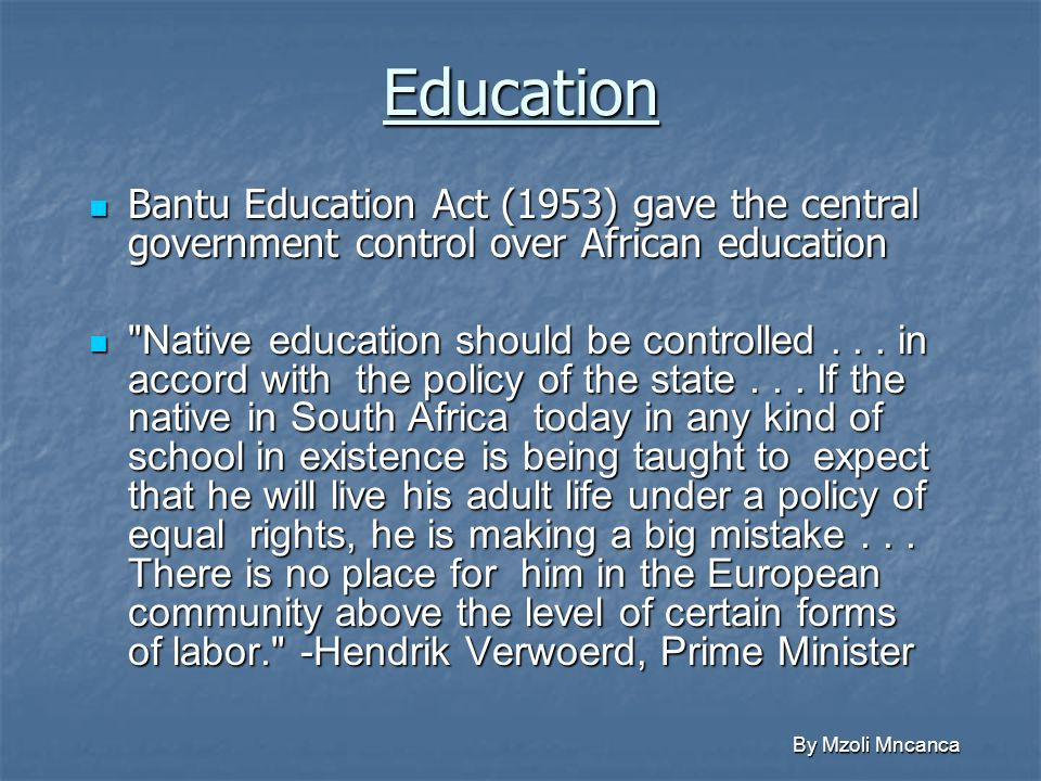 Education Bantu Education Act (1953) gave the central government control over African education.