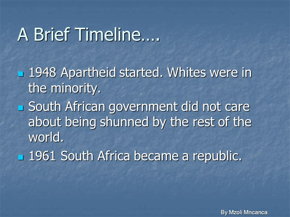 A Brief Timeline… Apartheid started. Whites were in the minority.