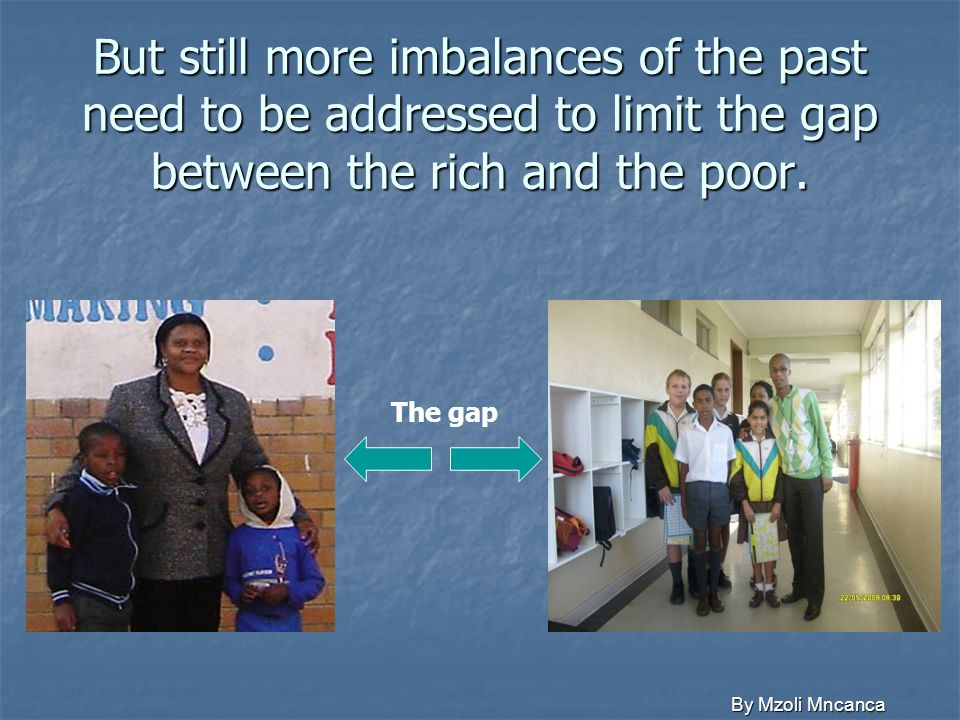 But still more imbalances of the past need to be addressed to limit the gap between the rich and the poor.